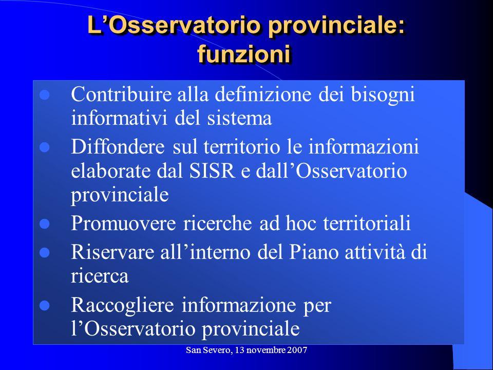 San Severo, 13 novembre 2007 Contribuire alla definizione dei bisogni informativi del sistema Diffondere sul territorio le informazioni elaborate dal