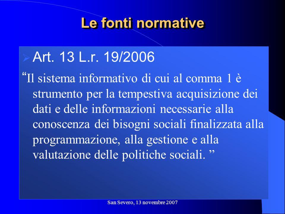 San Severo, 13 novembre 2007 Art. 13 L.r. 19/2006 Il sistema informativo di cui al comma 1 è strumento per la tempestiva acquisizione dei dati e delle