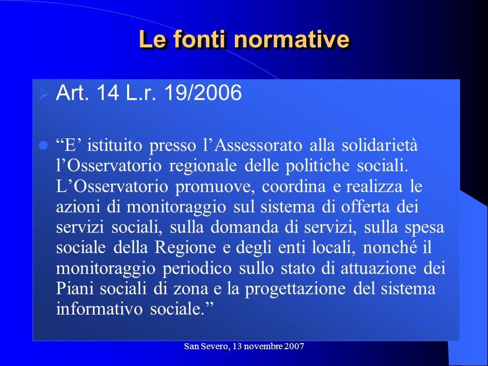 San Severo, 13 novembre 2007 Art. 14 L.r. 19/2006 E istituito presso lAssessorato alla solidarietà lOsservatorio regionale delle politiche sociali. LO