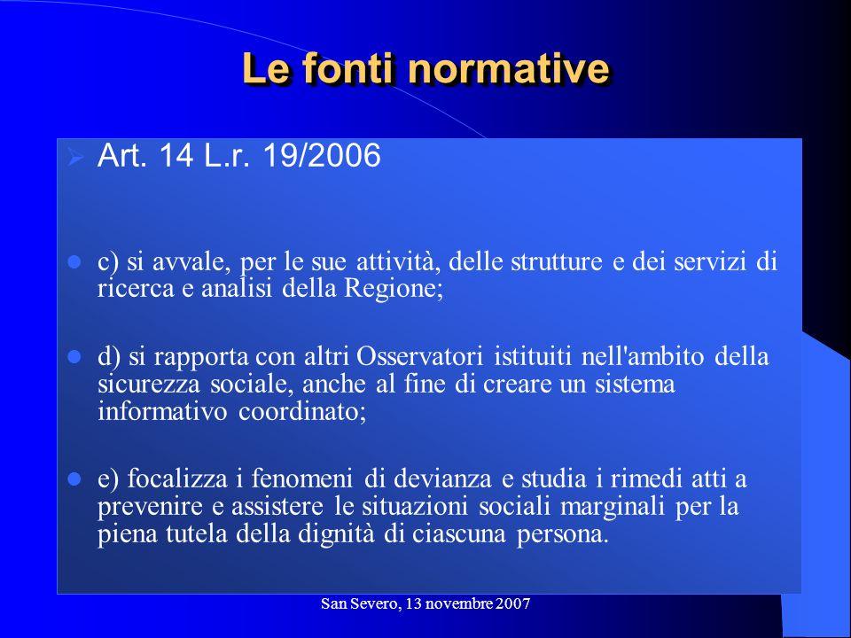 San Severo, 13 novembre 2007 Art. 14 L.r. 19/2006 c) si avvale, per le sue attività, delle strutture e dei servizi di ricerca e analisi della Regione;