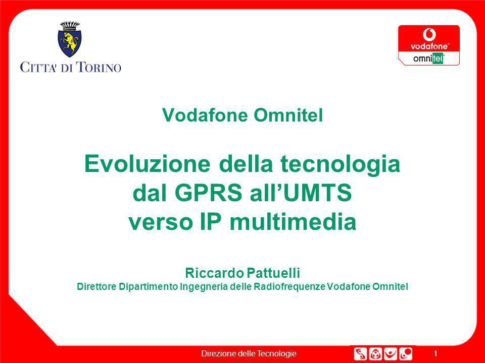 1 Direzione delle Tecnologie Vodafone Omnitel Evoluzione della tecnologia dal GPRS allUMTS verso IP multimedia Riccardo Pattuelli Direttore Dipartimen