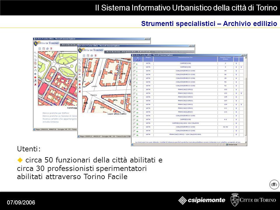 Il Sistema Informativo Urbanistico della città di Torino 14 07/09/2006 Strumenti specialistici – Archivio edilizio Utenti: circa 50 funzionari della città abilitati e circa 30 professionisti sperimentatori abilitati attraverso Torino Facile