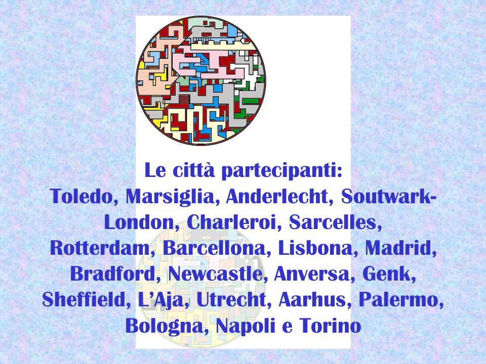 Le città partecipanti: Toledo, Marsiglia, Anderlecht, Soutwark- London, Charleroi, Sarcelles, Rotterdam, Barcellona, Lisbona, Madrid, Bradford, Newcastle, Anversa, Genk, Sheffield, LAja, Utrecht, Aarhus, Palermo, Bologna, Napoli e Torino