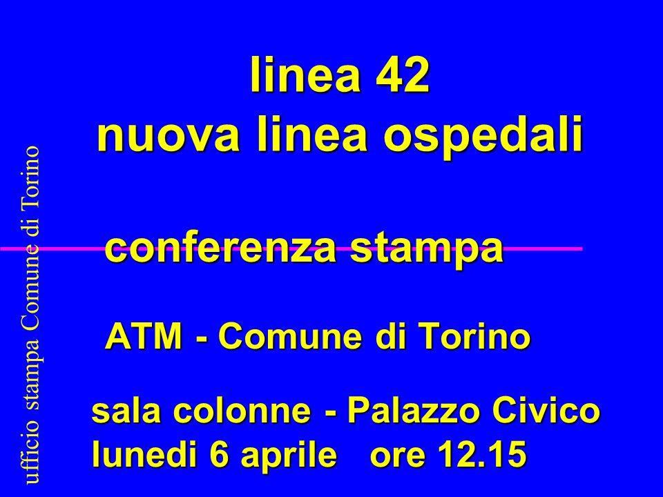 linea 42 nuova linea ospedali conferenza stampa ATM - Comune di Torino ATM - Comune di Torino sala colonne - Palazzo Civico sala colonne - Palazzo Civ