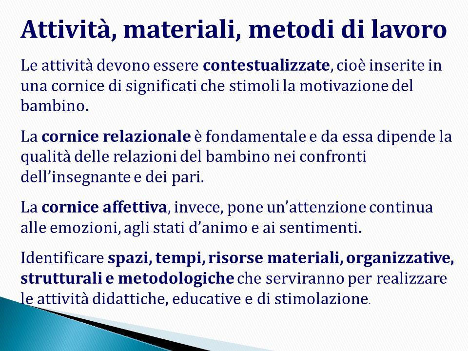Attività, materiali, metodi di lavoro Le attività devono essere contestualizzate, cioè inserite in una cornice di significati che stimoli la motivazio