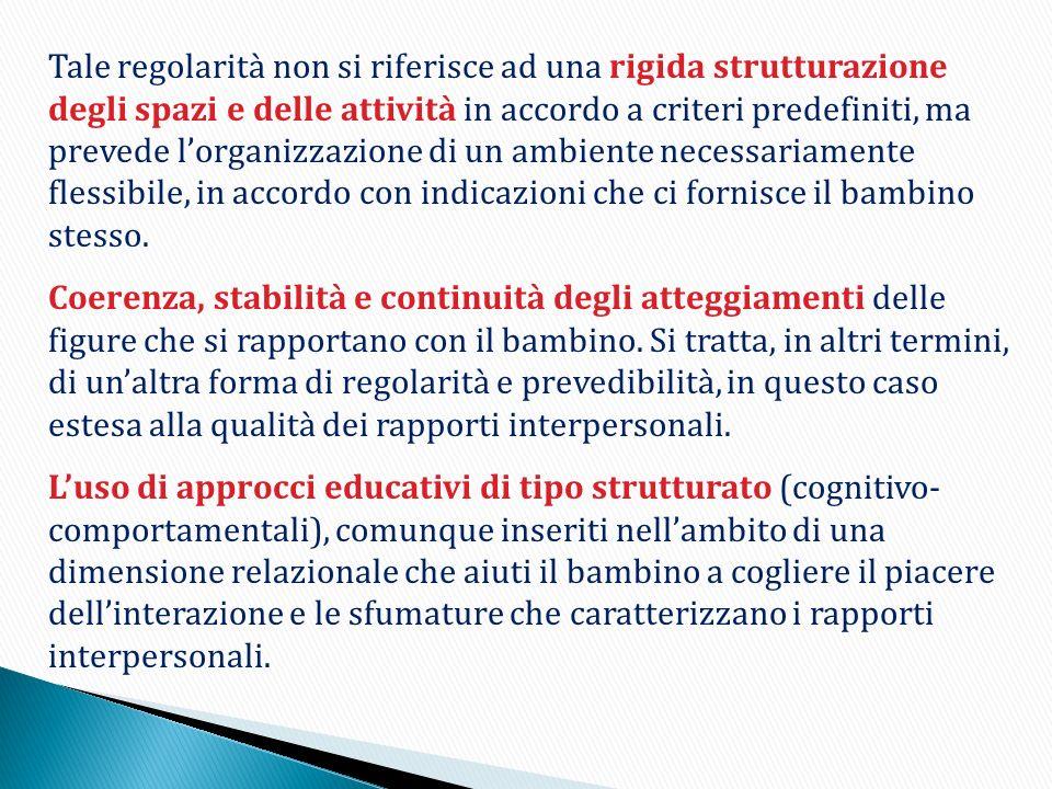 Tale regolarità non si riferisce ad una rigida strutturazione degli spazi e delle attività in accordo a criteri predefiniti, ma prevede lorganizzazion