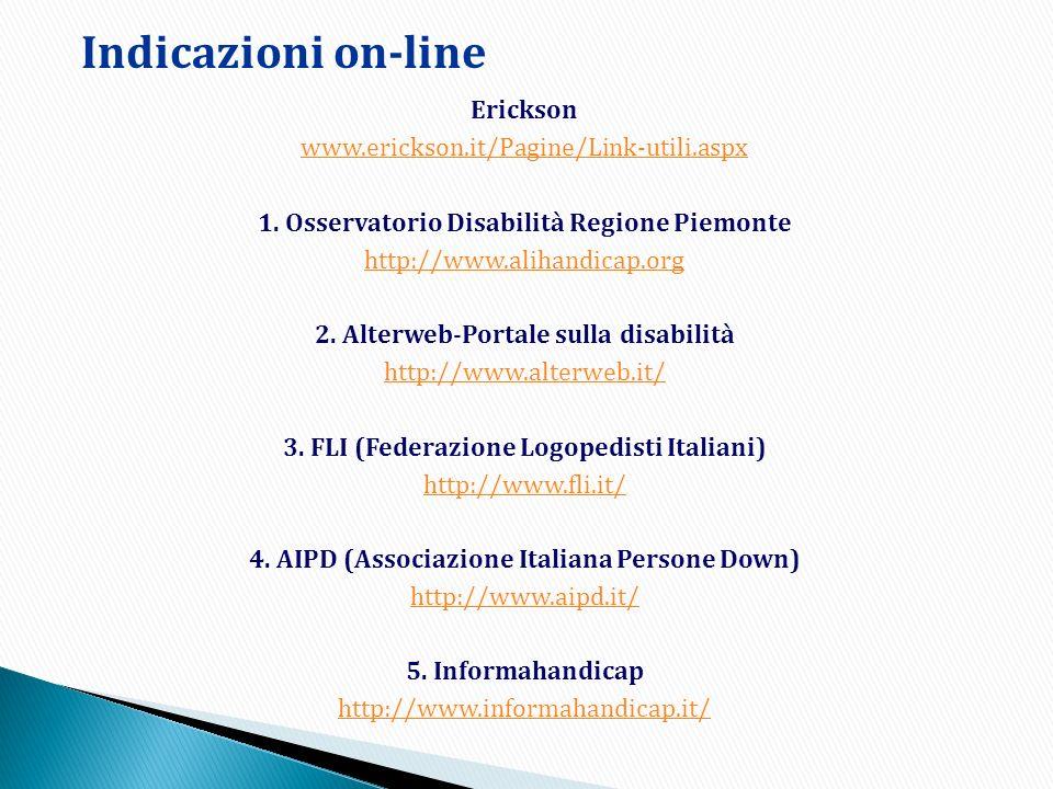 Erickson www.erickson.it/Pagine/Link-utili.aspx 1. Osservatorio Disabilità Regione Piemonte http://www.alihandicap.org 2. Alterweb-Portale sulla disab