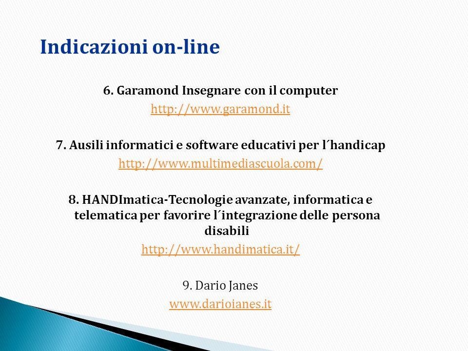 6. Garamond Insegnare con il computer http://www.garamond.it 7. Ausili informatici e software educativi per l´handicap http://www.multimediascuola.com
