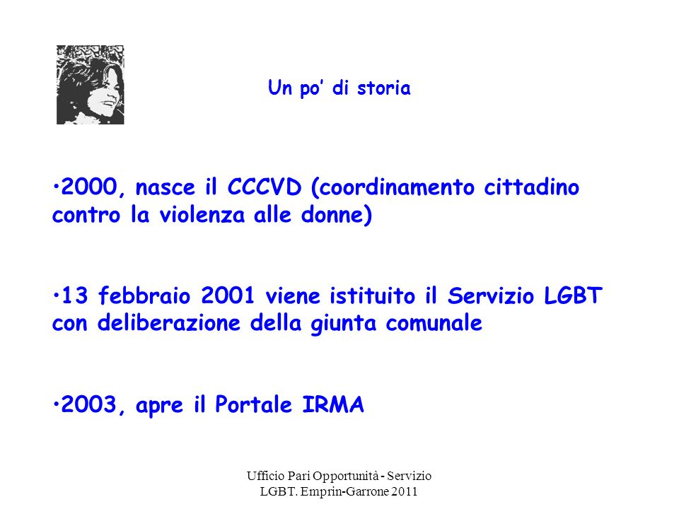 Ufficio Pari Opportunità - Servizio LGBT. Emprin-Garrone 2011 Un po di storia 2000, nasce il CCCVD (coordinamento cittadino contro la violenza alle do