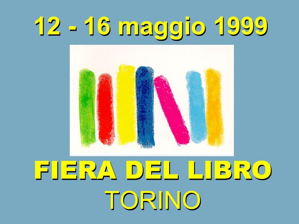 FIERA DEL LIBRO TORINO FIERA DEL LIBRO TORINO 12 - 16 maggio 1999