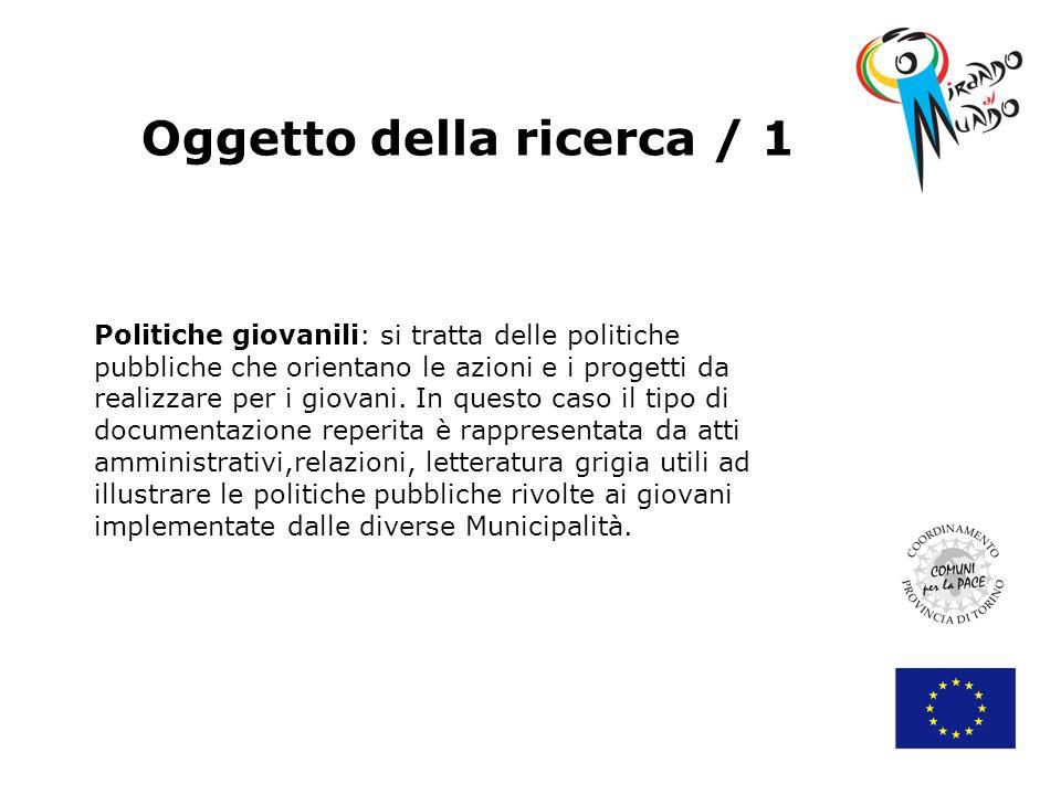 Oggetto della ricerca / 1 Politiche giovanili: si tratta delle politiche pubbliche che orientano le azioni e i progetti da realizzare per i giovani.