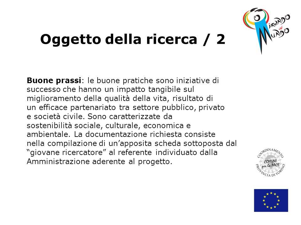 Oggetto della ricerca / 2 Buone prassi: le buone pratiche sono iniziative di successo che hanno un impatto tangibile sul miglioramento della qualità della vita, risultato di un efficace partenariato tra settore pubblico, privato e società civile.