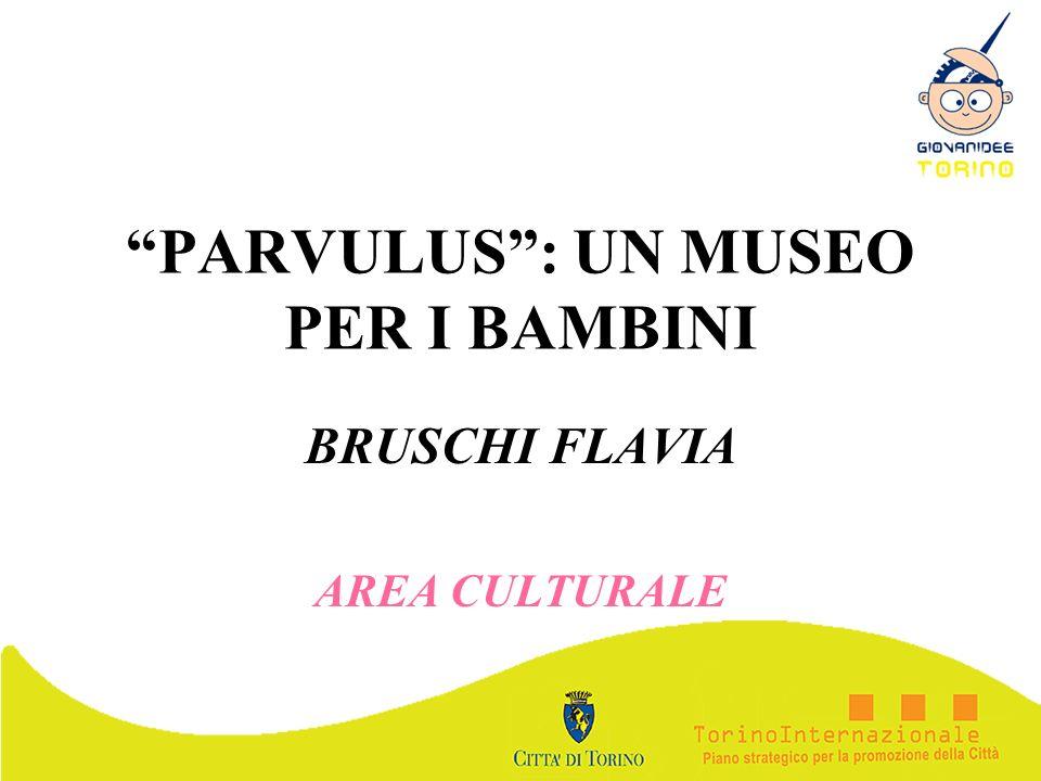 PARVULUS: UN MUSEO PER I BAMBINI BRUSCHI FLAVIA AREA CULTURALE