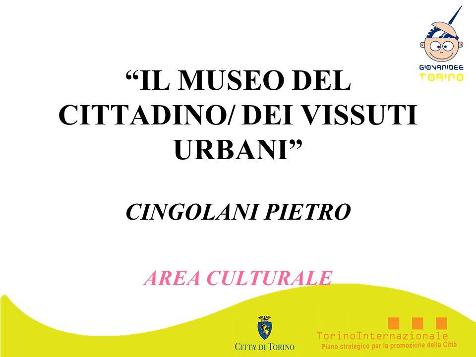 IL MUSEO DEL CITTADINO/ DEI VISSUTI URBANI CINGOLANI PIETRO AREA CULTURALE