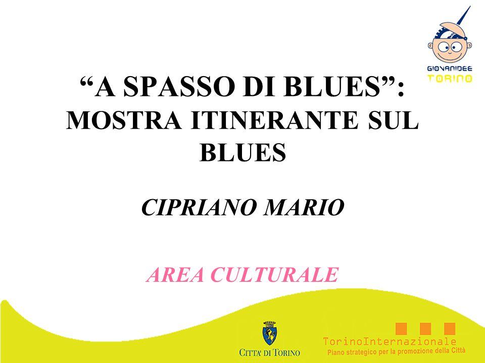 A SPASSO DI BLUES: MOSTRA ITINERANTE SUL BLUES CIPRIANO MARIO AREA CULTURALE
