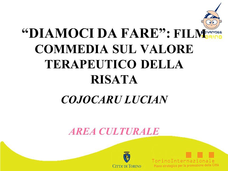 DIAMOCI DA FARE: FILM COMMEDIA SUL VALORE TERAPEUTICO DELLA RISATA COJOCARU LUCIAN AREA CULTURALE