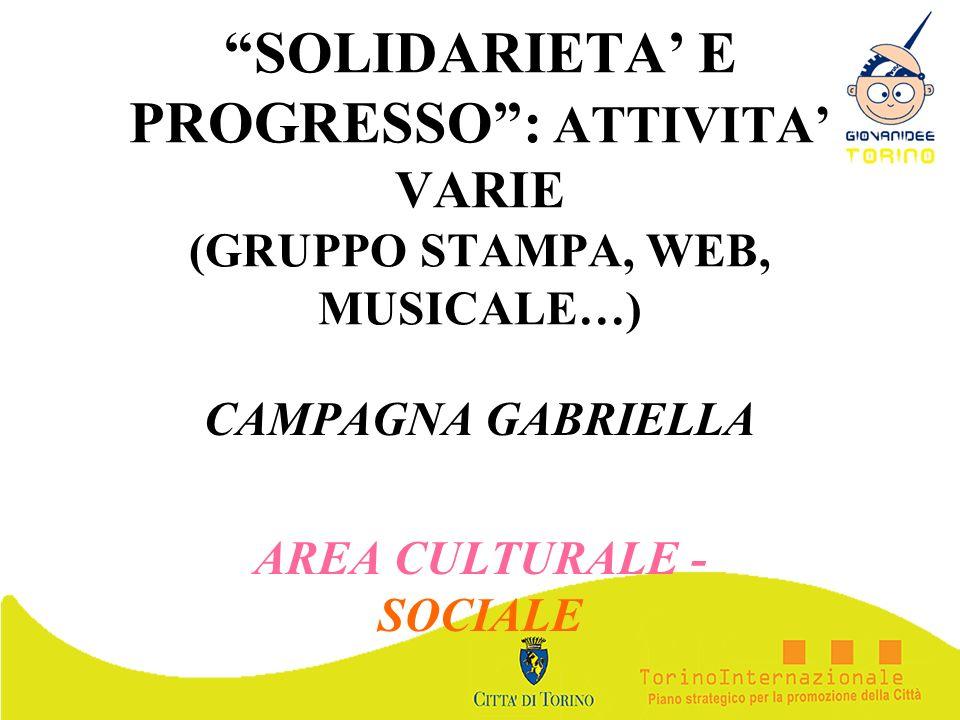 SOLIDARIETA E PROGRESSO: ATTIVITA VARIE (GRUPPO STAMPA, WEB, MUSICALE…) CAMPAGNA GABRIELLA AREA CULTURALE - SOCIALE
