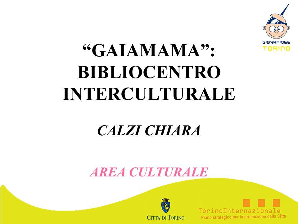 GAIAMAMA: BIBLIOCENTRO INTERCULTURALE CALZI CHIARA AREA CULTURALE