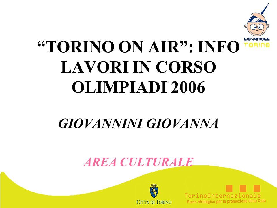 TORINO ON AIR: INFO LAVORI IN CORSO OLIMPIADI 2006 GIOVANNINI GIOVANNA AREA CULTURALE