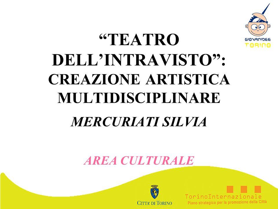 TEATRO DELLINTRAVISTO: CREAZIONE ARTISTICA MULTIDISCIPLINARE MERCURIATI SILVIA AREA CULTURALE