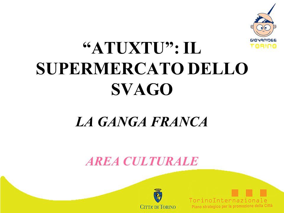 ATUXTU: IL SUPERMERCATO DELLO SVAGO LA GANGA FRANCA AREA CULTURALE