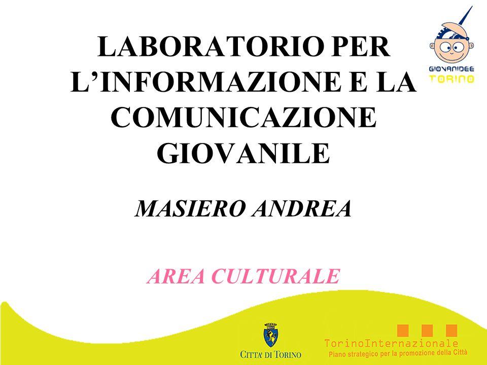 LABORATORIO PER LINFORMAZIONE E LA COMUNICAZIONE GIOVANILE MASIERO ANDREA AREA CULTURALE