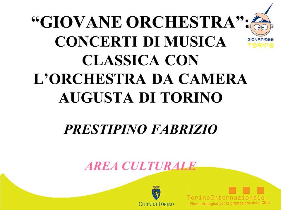GIOVANE ORCHESTRA: CONCERTI DI MUSICA CLASSICA CON LORCHESTRA DA CAMERA AUGUSTA DI TORINO PRESTIPINO FABRIZIO AREA CULTURALE