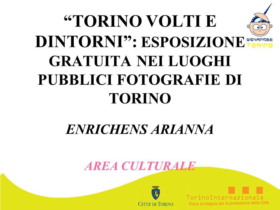 TORINO VOLTI E DINTORNI: ESPOSIZIONE GRATUITA NEI LUOGHI PUBBLICI FOTOGRAFIE DI TORINO ENRICHENS ARIANNA AREA CULTURALE
