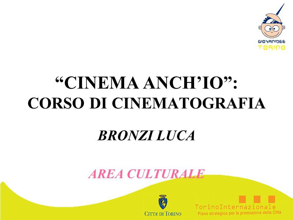 CINEMA ANCHIO: CORSO DI CINEMATOGRAFIA BRONZI LUCA AREA CULTURALE
