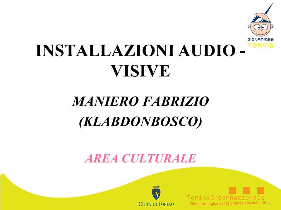 INSTALLAZIONI AUDIO - VISIVE MANIERO FABRIZIO (KLABDONBOSCO) AREA CULTURALE