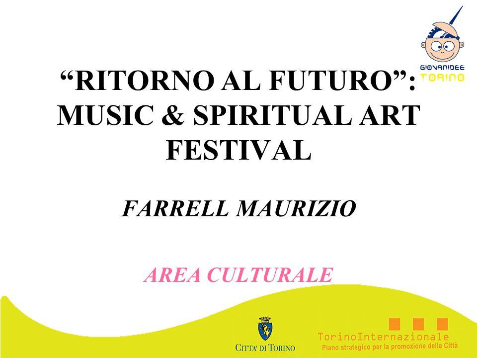 RITORNO AL FUTURO: MUSIC & SPIRITUAL ART FESTIVAL FARRELL MAURIZIO AREA CULTURALE