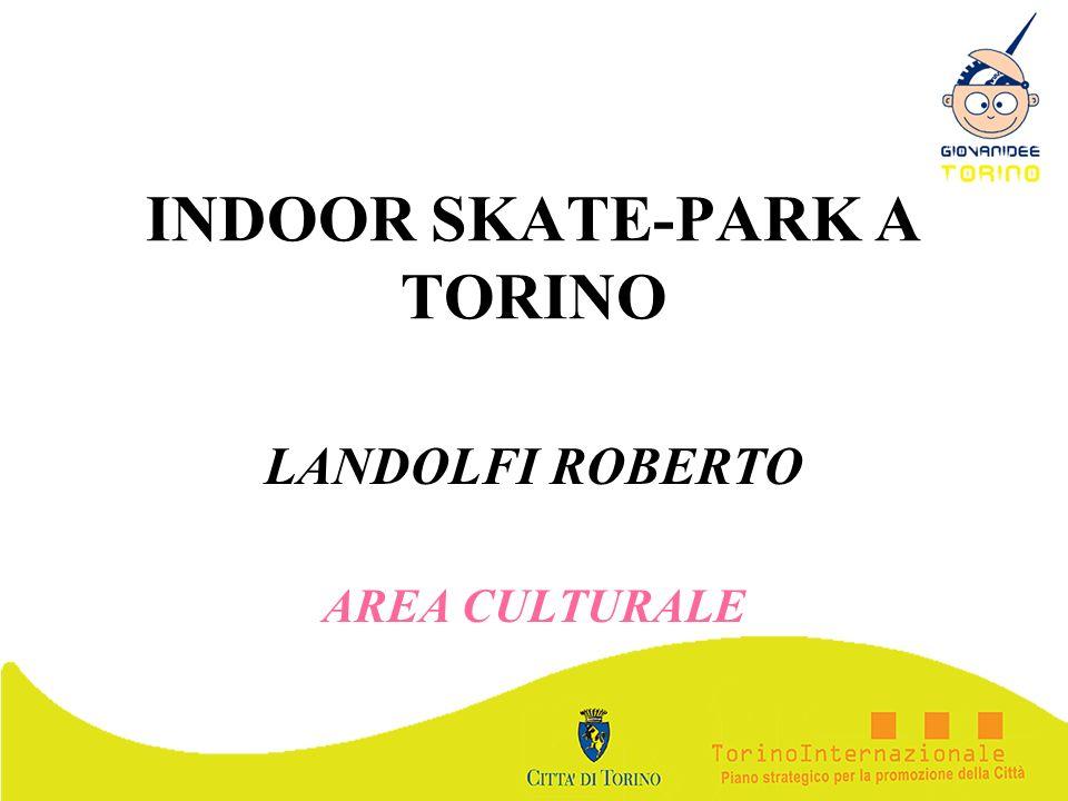INDOOR SKATE-PARK A TORINO LANDOLFI ROBERTO AREA CULTURALE