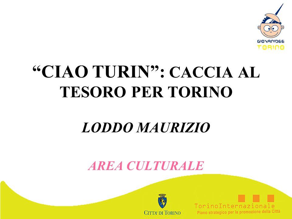 CIAO TURIN: CACCIA AL TESORO PER TORINO LODDO MAURIZIO AREA CULTURALE