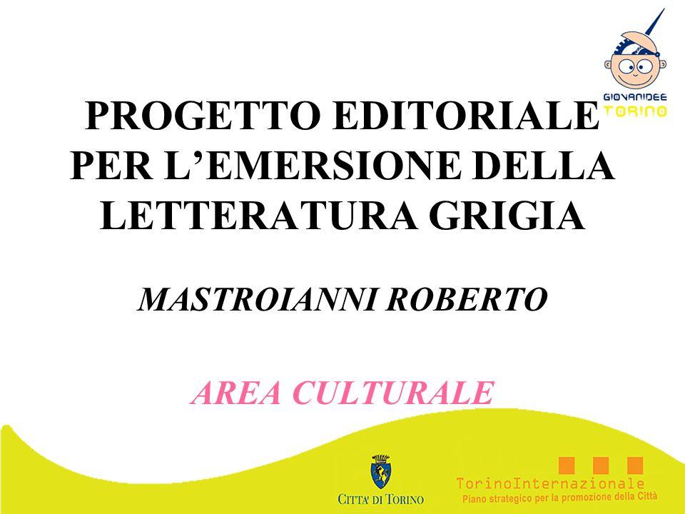 PROGETTO EDITORIALE PER LEMERSIONE DELLA LETTERATURA GRIGIA MASTROIANNI ROBERTO AREA CULTURALE