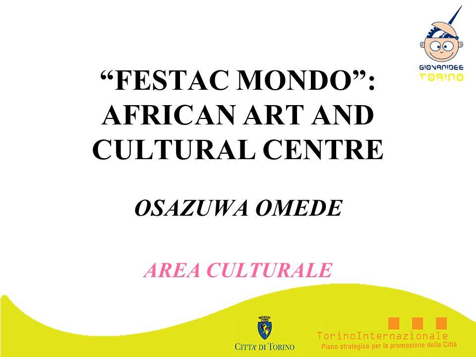 FESTAC MONDO: AFRICAN ART AND CULTURAL CENTRE OSAZUWA OMEDE AREA CULTURALE