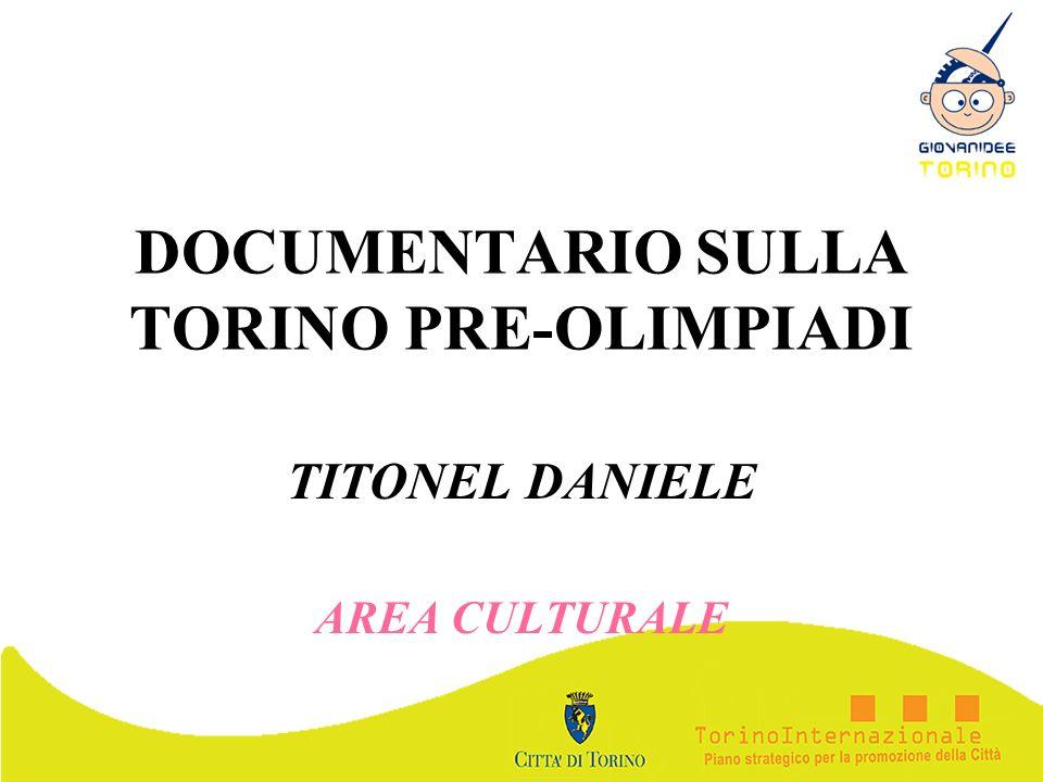 DOCUMENTARIO SULLA TORINO PRE-OLIMPIADI TITONEL DANIELE AREA CULTURALE