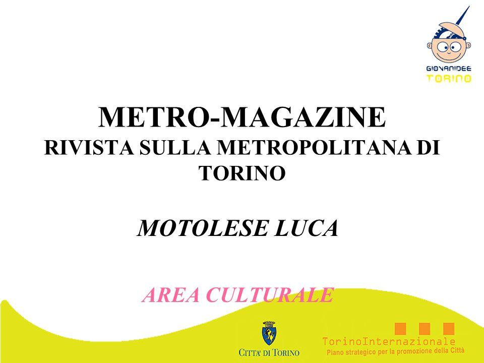 METRO-MAGAZINE RIVISTA SULLA METROPOLITANA DI TORINO MOTOLESE LUCA AREA CULTURALE