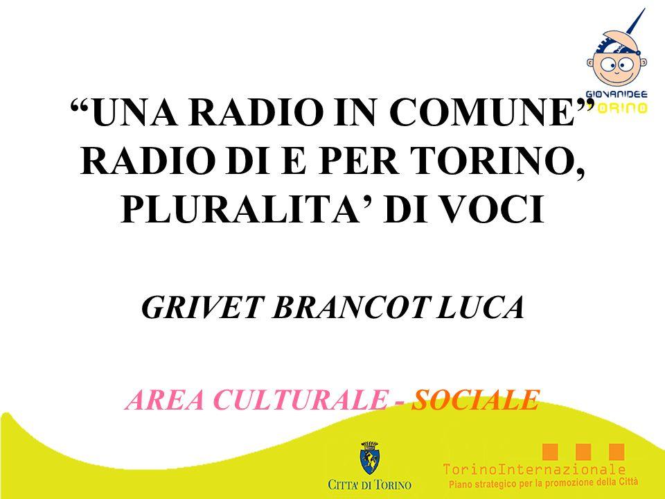 UNA RADIO IN COMUNE RADIO DI E PER TORINO, PLURALITA DI VOCI GRIVET BRANCOT LUCA AREA CULTURALE - SOCIALE