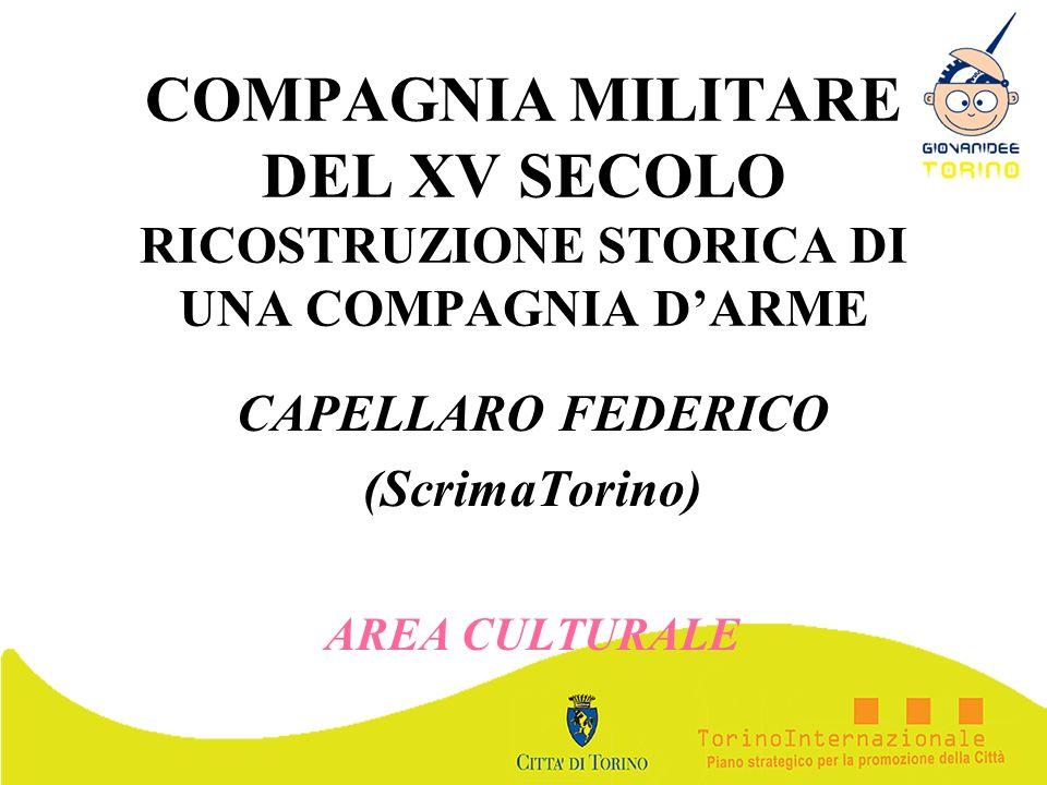 COMPAGNIA MILITARE DEL XV SECOLO RICOSTRUZIONE STORICA DI UNA COMPAGNIA DARME CAPELLARO FEDERICO (ScrimaTorino) AREA CULTURALE