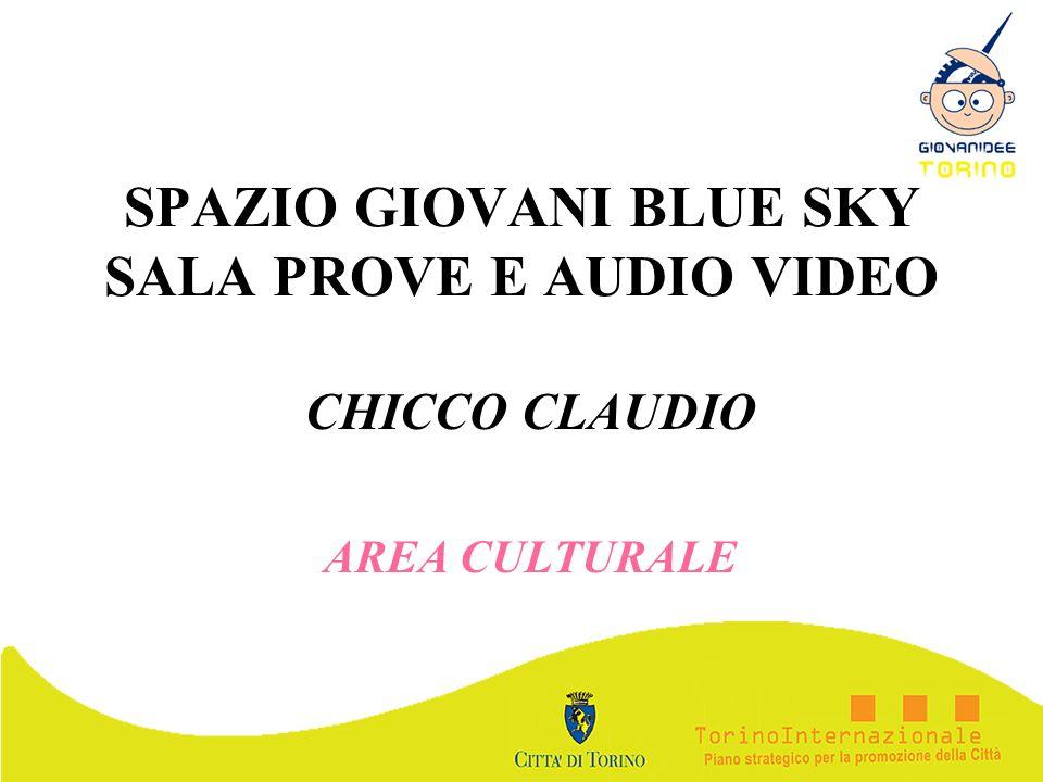 SPAZIO GIOVANI BLUE SKY SALA PROVE E AUDIO VIDEO CHICCO CLAUDIO AREA CULTURALE