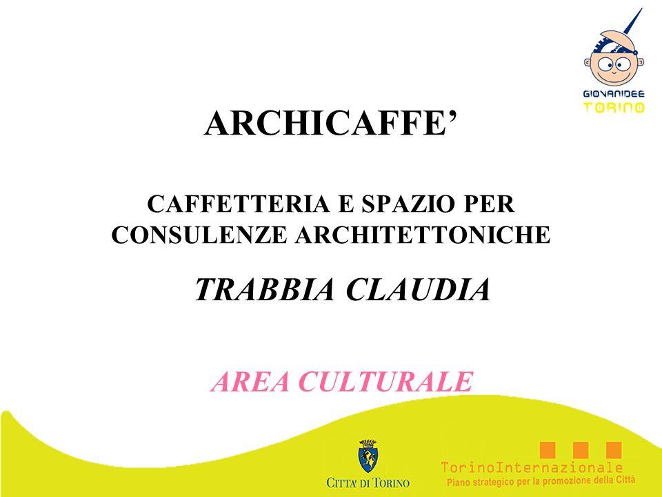 ARCHICAFFE CAFFETTERIA E SPAZIO PER CONSULENZE ARCHITETTONICHE TRABBIA CLAUDIA AREA CULTURALE