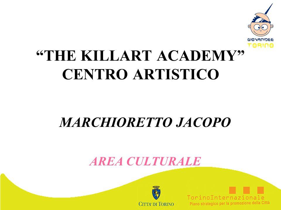 THE KILLART ACADEMY CENTRO ARTISTICO MARCHIORETTO JACOPO AREA CULTURALE