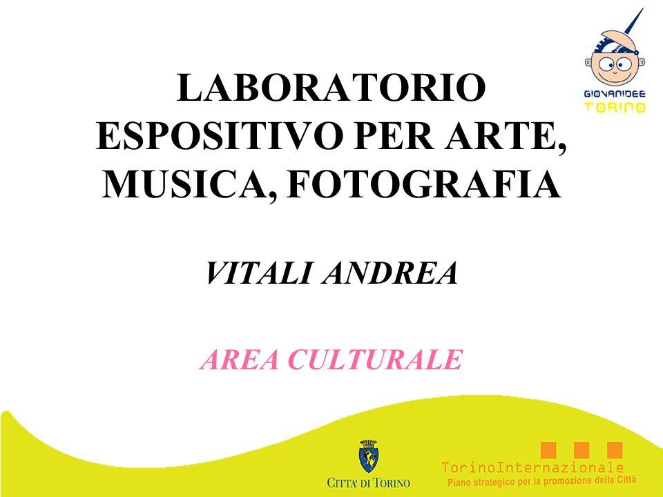 LABORATORIO ESPOSITIVO PER ARTE, MUSICA, FOTOGRAFIA VITALI ANDREA AREA CULTURALE