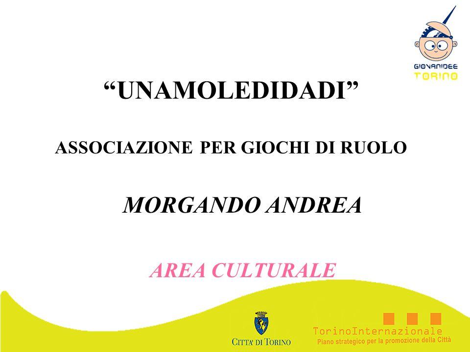 UNAMOLEDIDADI ASSOCIAZIONE PER GIOCHI DI RUOLO MORGANDO ANDREA AREA CULTURALE