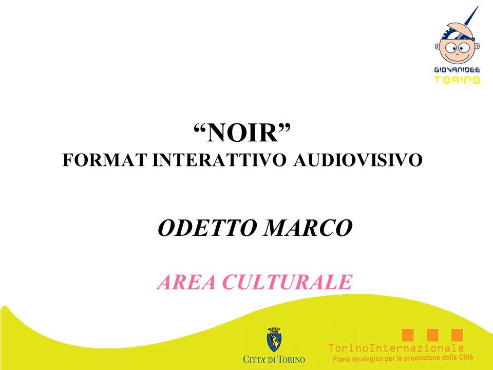 NOIR FORMAT INTERATTIVO AUDIOVISIVO ODETTO MARCO AREA CULTURALE