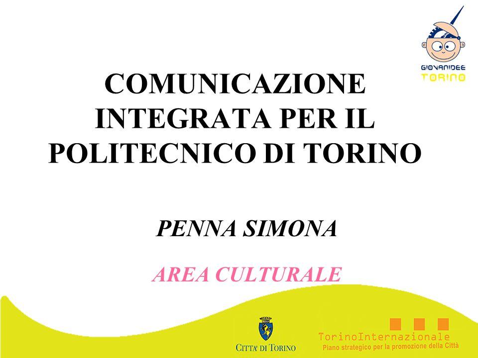 COMUNICAZIONE INTEGRATA PER IL POLITECNICO DI TORINO PENNA SIMONA AREA CULTURALE