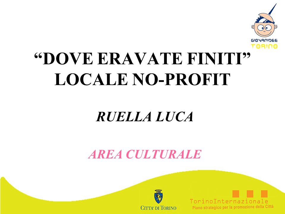 DOVE ERAVATE FINITI LOCALE NO-PROFIT RUELLA LUCA AREA CULTURALE