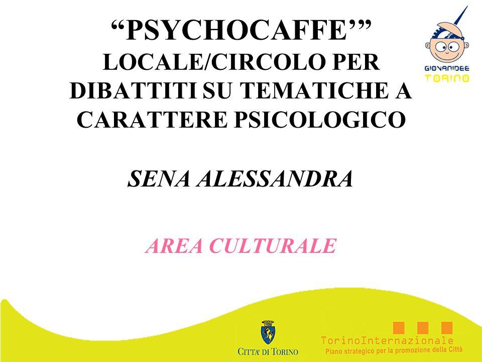 PSYCHOCAFFE LOCALE/CIRCOLO PER DIBATTITI SU TEMATICHE A CARATTERE PSICOLOGICO SENA ALESSANDRA AREA CULTURALE
