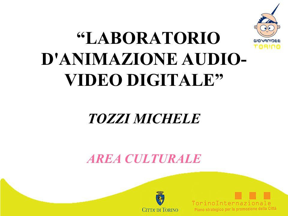 LABORATORIO D'ANIMAZIONE AUDIO- VIDEO DIGITALE TOZZI MICHELE AREA CULTURALE