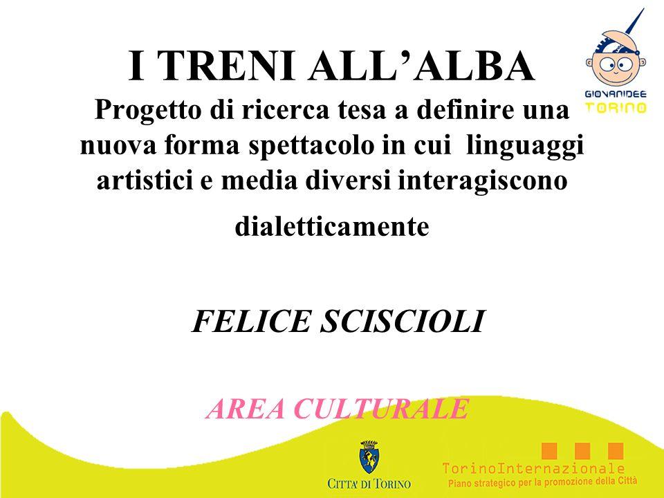 I TRENI ALLALBA Progetto di ricerca tesa a definire una nuova forma spettacolo in cui linguaggi artistici e media diversi interagiscono dialetticament
